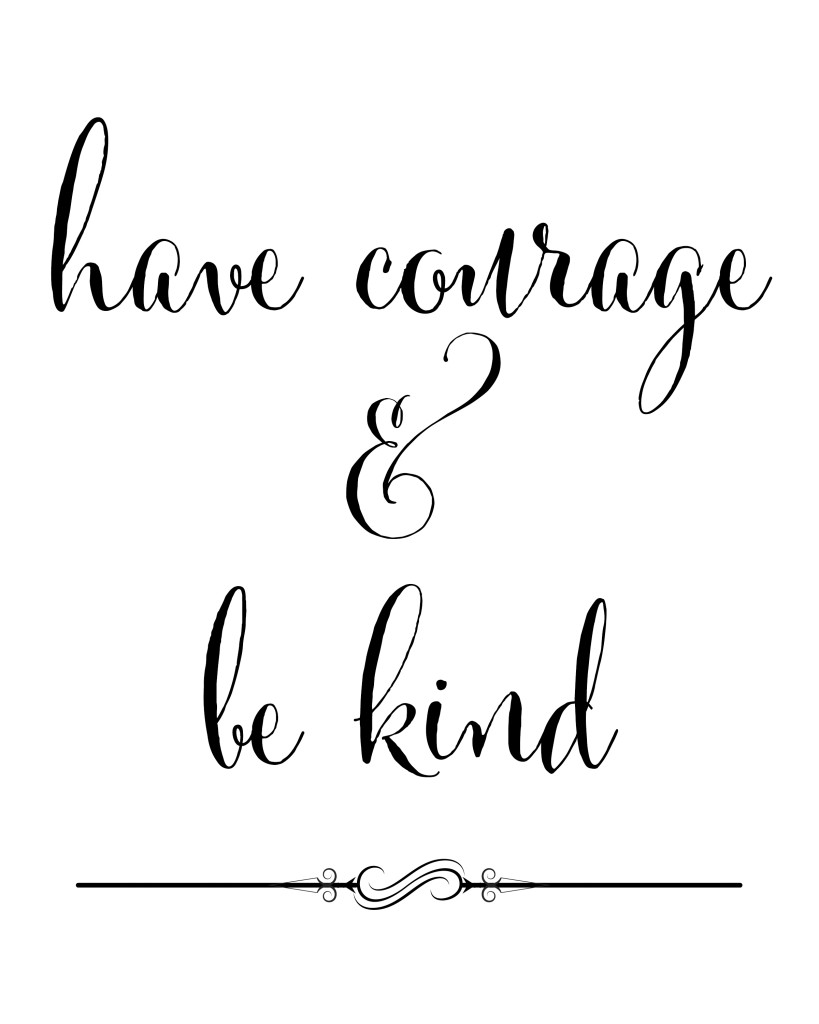 Have courage and be kind printable by Blooming Homestead